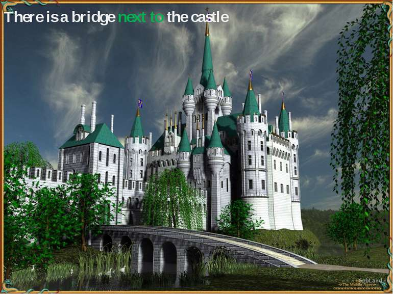There is a bridge next to the castle