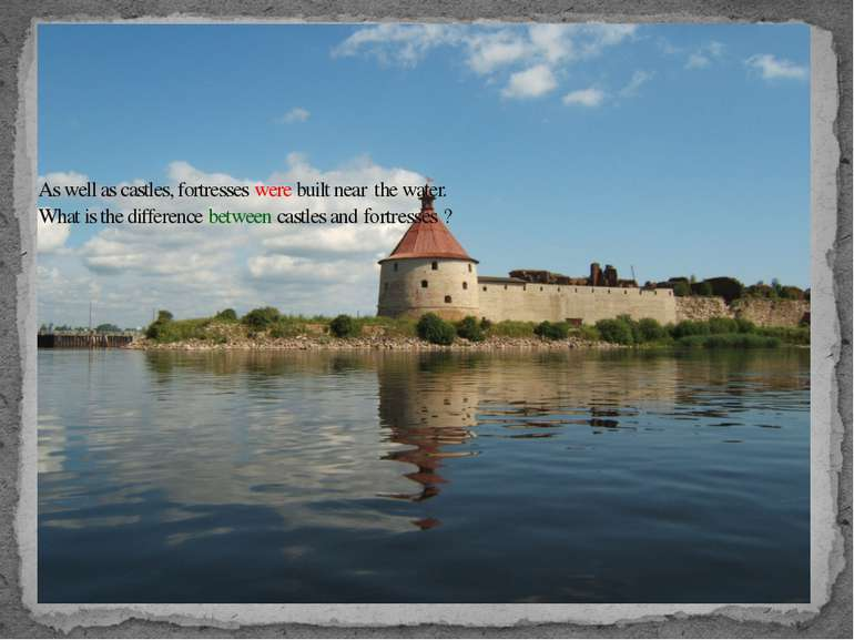 As well as castles, fortresses were built near the water. What is the differe...