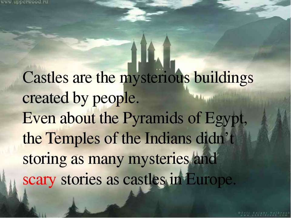 Castles are the mysterious buildings created by people. Even about the Pyrami...