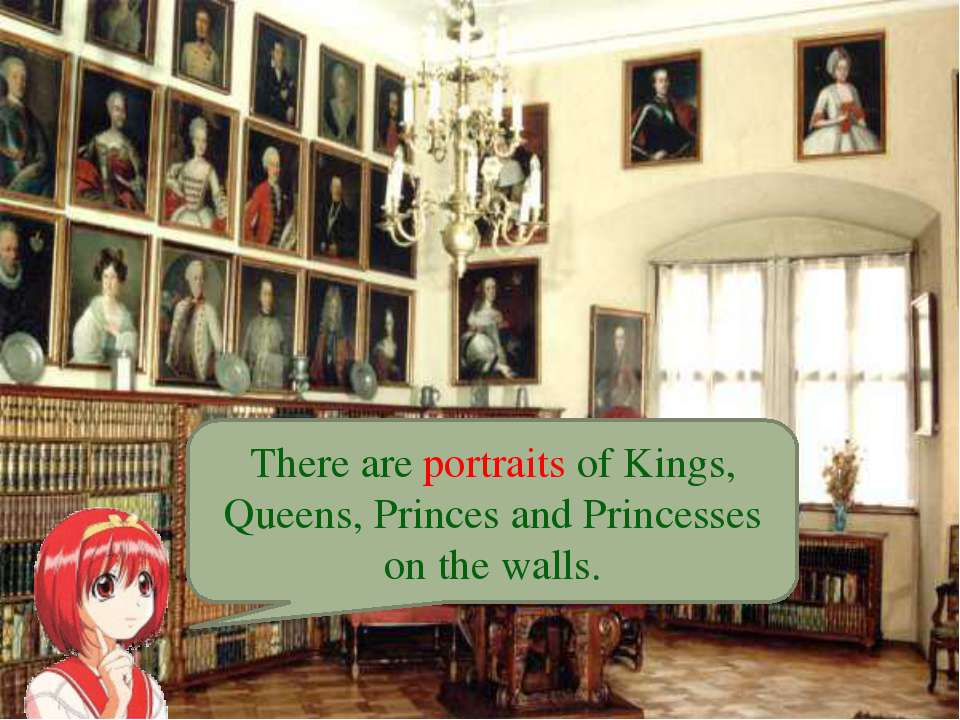 There are portraits of Kings, Queens, Princes and Princesses on the walls.