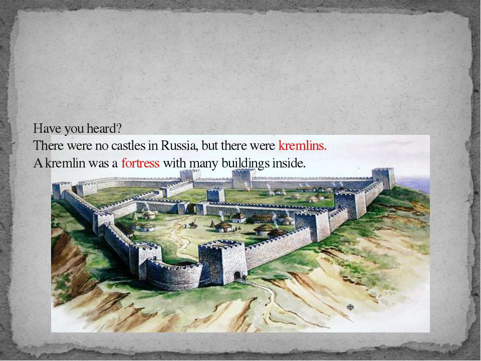 Have you heard? There were no castles in Russia, but there were kremlins. A k...