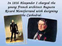 In 1816 Alexander I charged the young French architect Auguste Ricard Montfer...