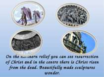 On the northern relief you can see resurrection of Christ and in the centre t...