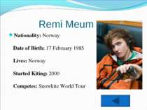 Remi Meum Nationality:Norway Date of Birth:17 February 1985 Lives:Norway S...