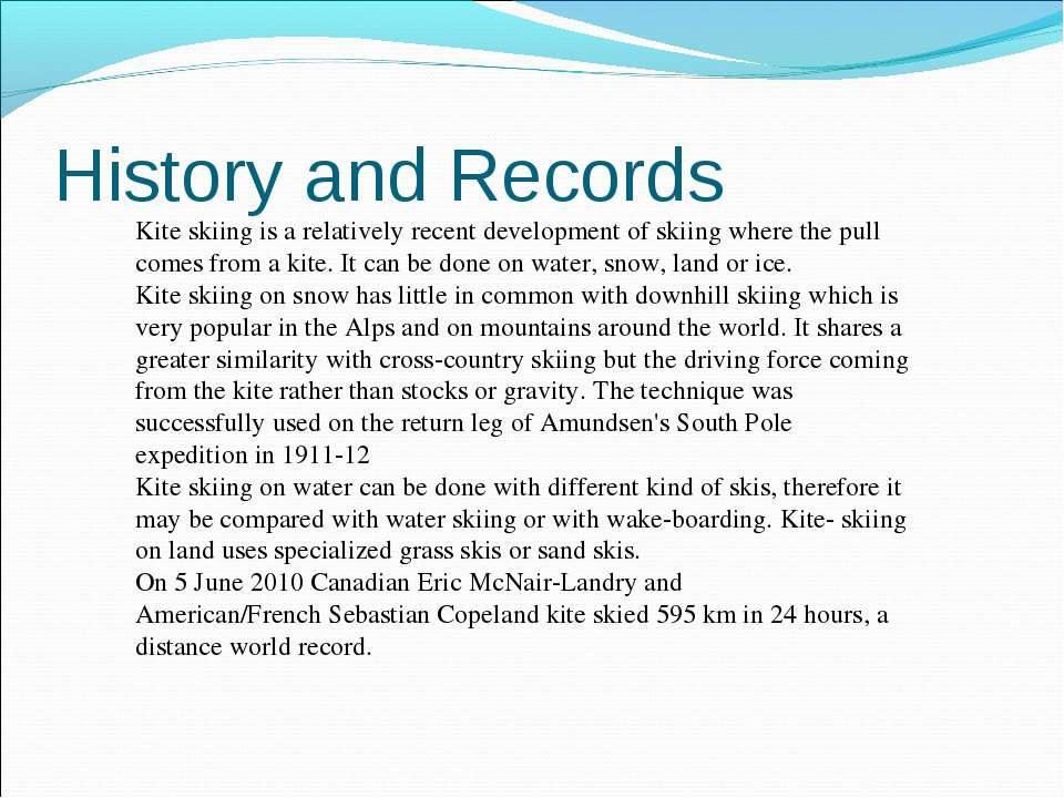 History and Records Kite skiing is a relatively recent development of skiing ...