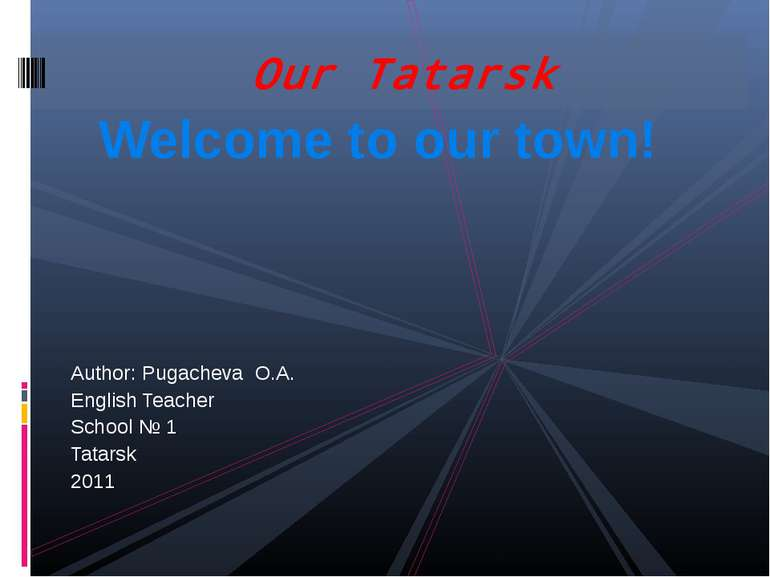 Welcome to our town! Author: Pugacheva O.A. English Teacher School № 1 Tatars...