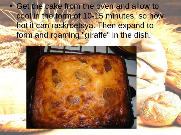 Get the cake from the oven and allow to cool in the form of 10-15 minutes, so...