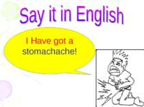 I Have got a stomachache!