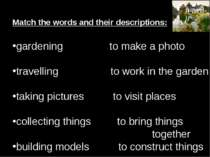 Match the words and their descriptions: gardening to make a photo travelling ...