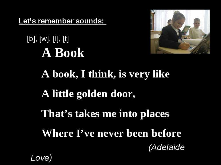 Let's remember sounds: [b], [w], [l], [t] A Book A book, I think, is very lik...