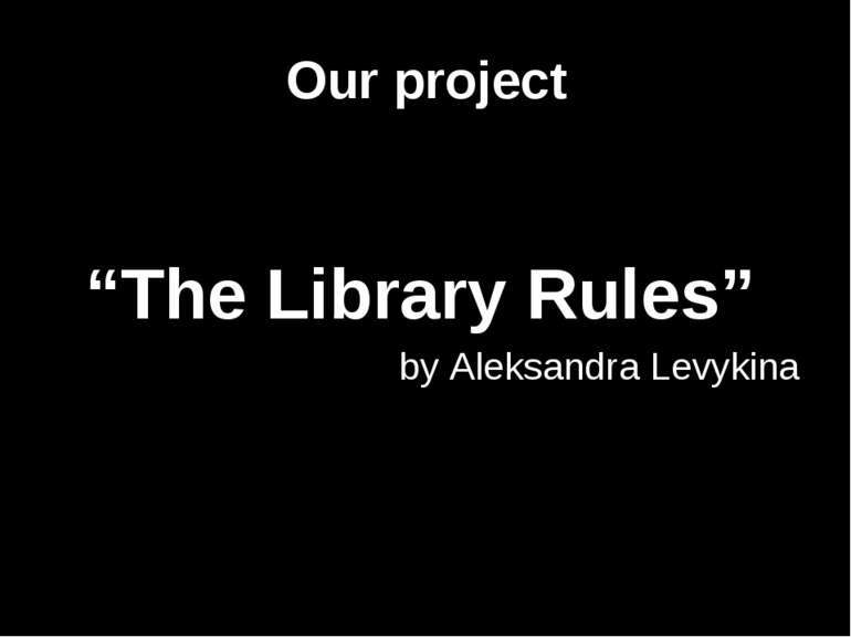 "Our project ""The Library Rules"" by Aleksandra Levykina"