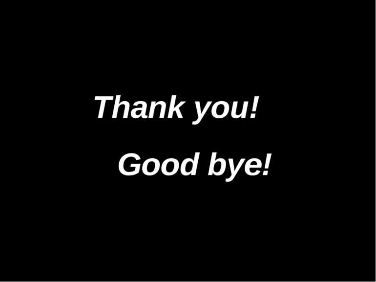 Thank you! Good bye!
