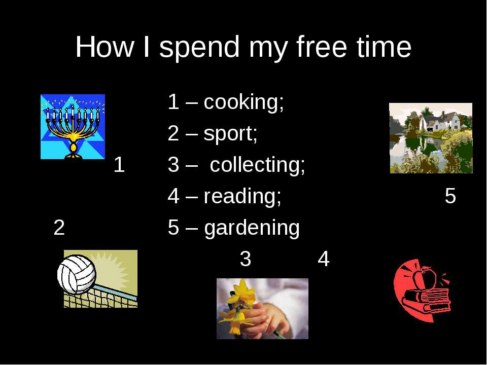 How I spend my free time 1 – cooking; 2 – sport; 1 3 – collecting; 4 – readin...