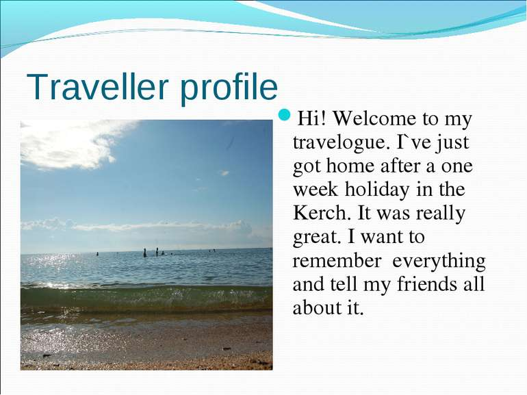 Traveller profile Hi! Welcome to my travelogue. I`ve just got home after a on...