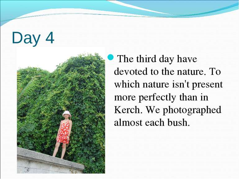 Day 4 The third day have devoted to the nature. To which nature isn't present...