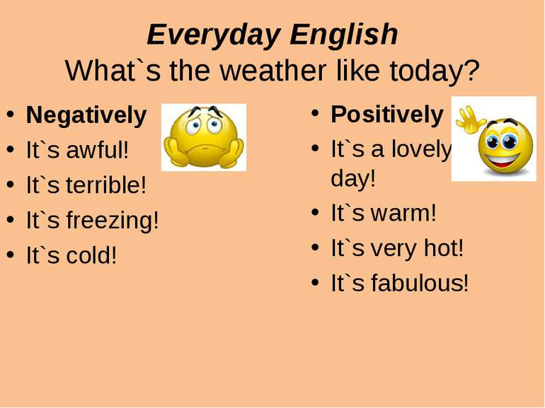 Everyday English What`s the weather like today? Negatively It`s awful! It`s t...