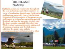 HIGHLAND GAMES Highland games are events held throughout the year in Scotland...