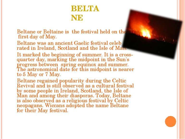 BELTANE Beltane or Beltaine is the festival held on the first day of May. Bel...