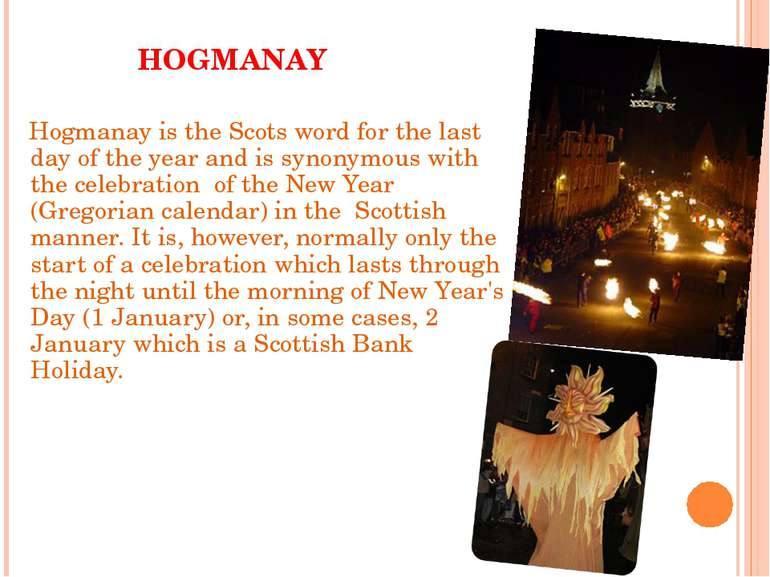 HOGMANAY Hogmanay is the Scots word for the last day of the year and is synon...