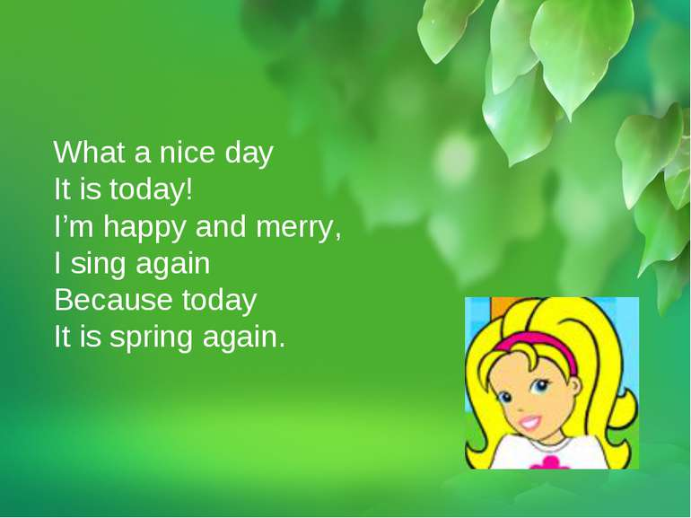 What a nice day It is today! I'm happy and merry, I sing again Because today ...