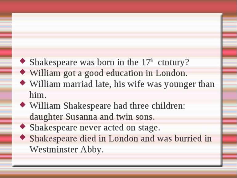 Shakespeare was born in the 17th ctntury? William got a good education in Lon...