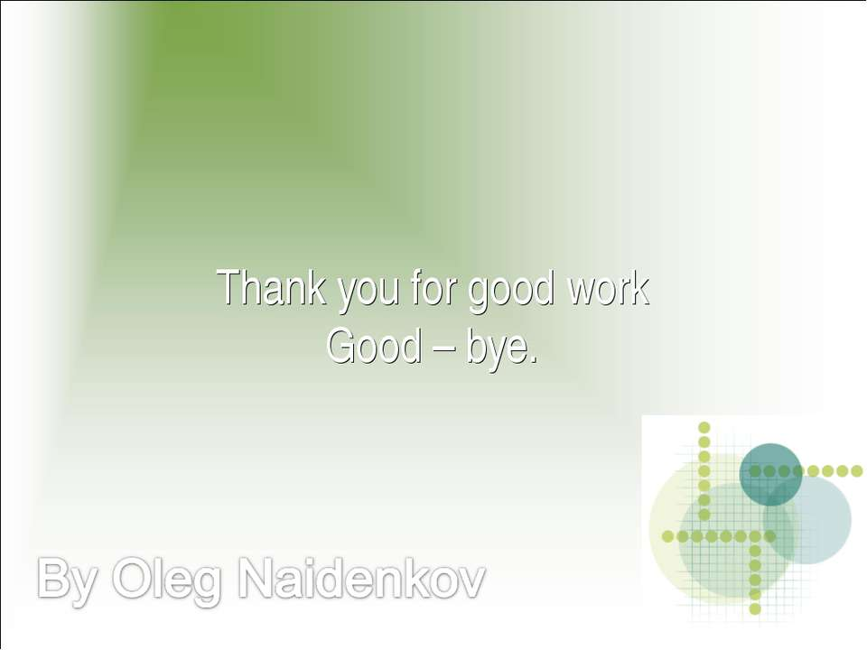 Thank you for good work Good – bye.