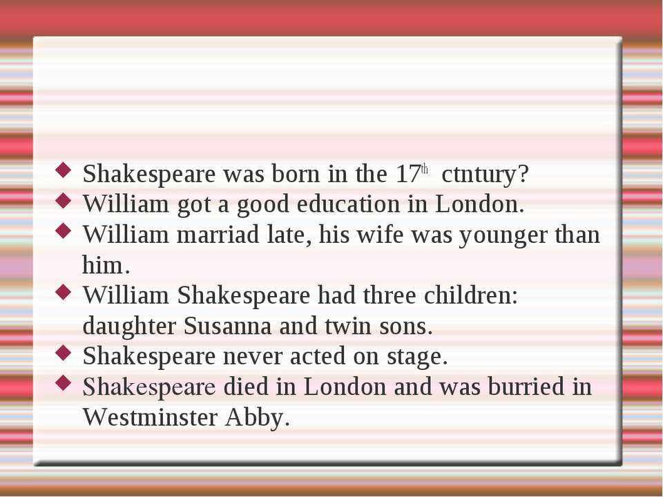 Shakespeare was born in the 17th ctntury? William got a good education in Lon...