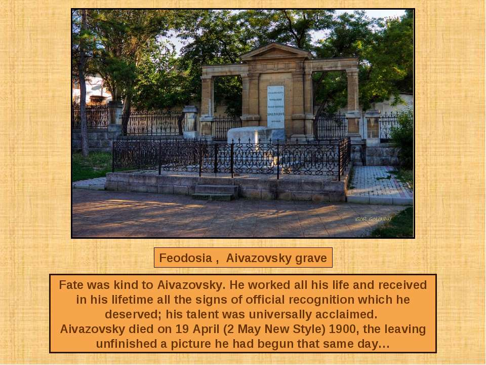 Feodosia , Aivazovsky grave Fate was kind to Aivazovsky. He worked all his li...