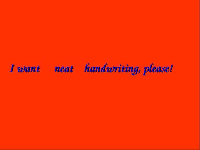 I want handwriting, please! neat