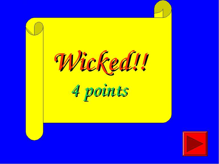 Wicked!! 4 points