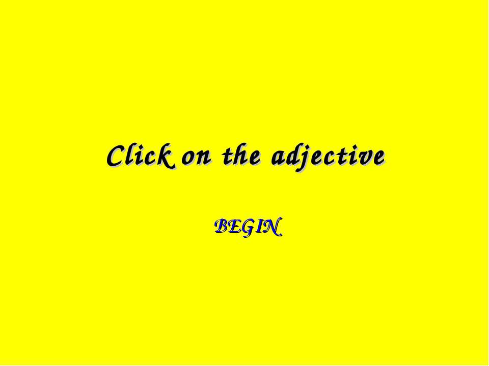 Click on the adjective BEGIN