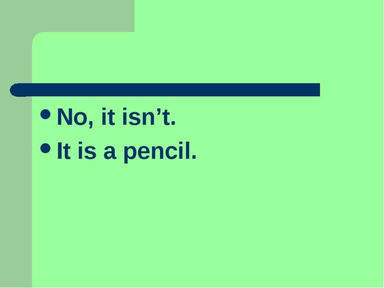 No, it isn't. It is a pencil.