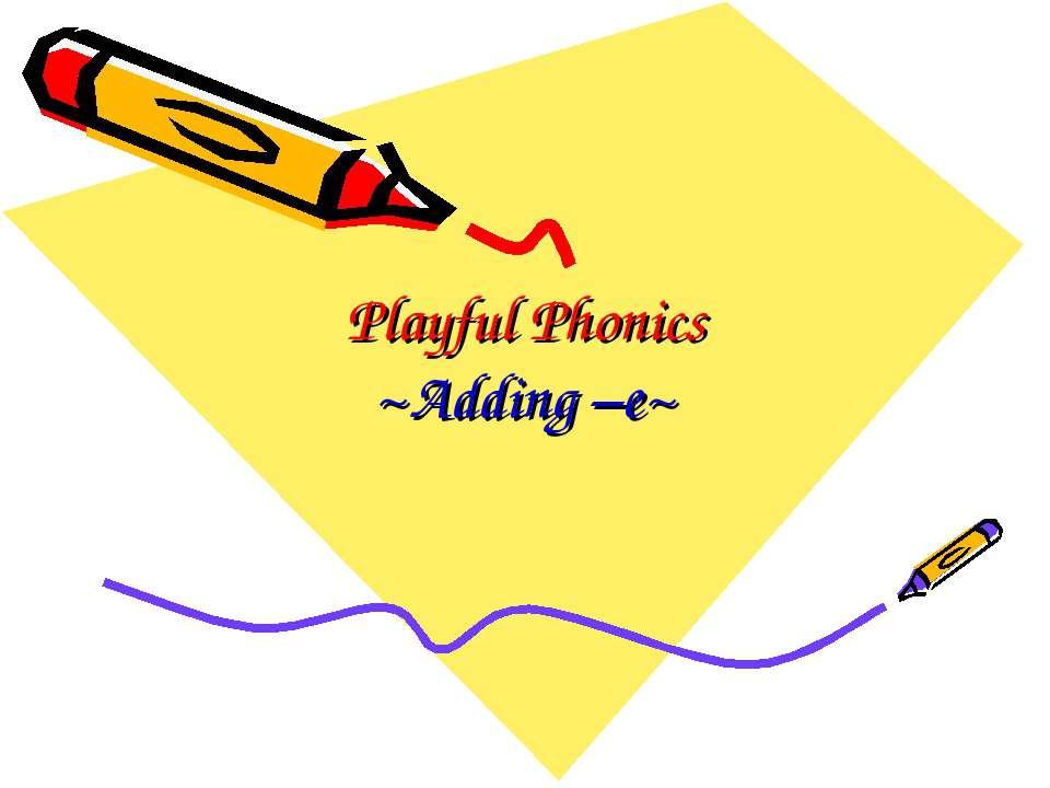 Playful Phonics ~Adding –e~