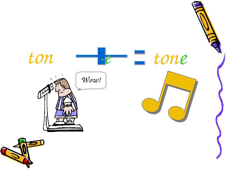 ton -e tone Wow!