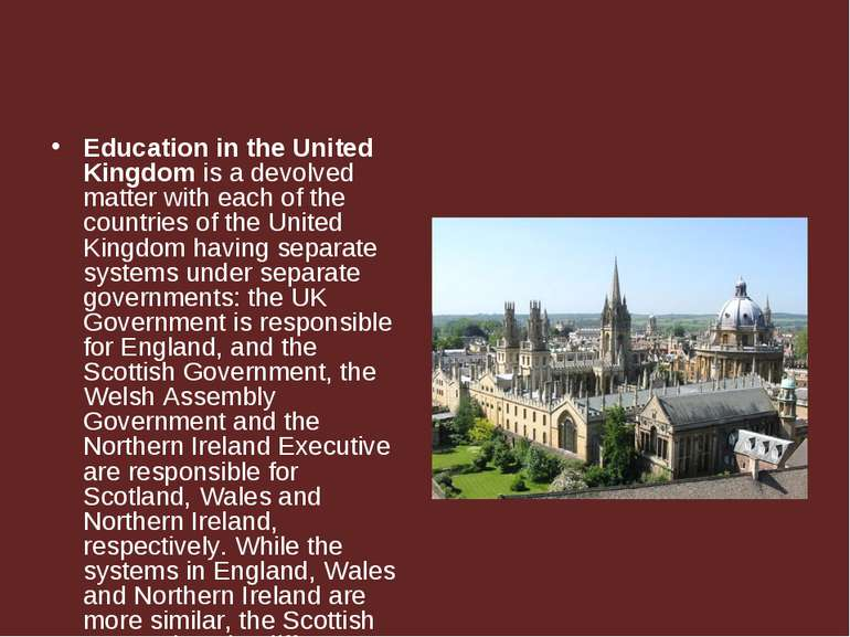 Education in the United Kingdom is a devolved matter with each of the countri...