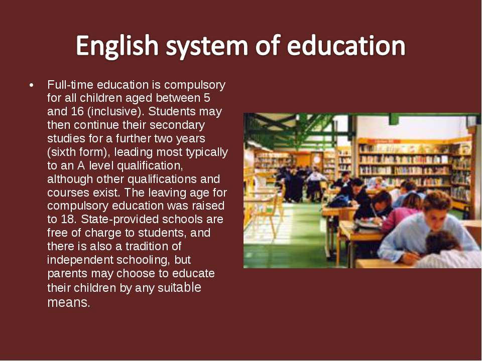Full-time education is compulsory for all children aged between 5 and 16 (inc...