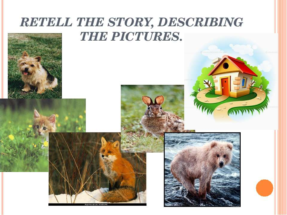 RETELL THE STORY, DESCRIBING THE PICTURES.