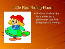 Little Red Riding Hood She has a nice face. She has a mother and a grandmothe...