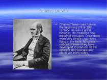 Charles Darwin Charles Darwin was born in the beginning of the 19th century. ...