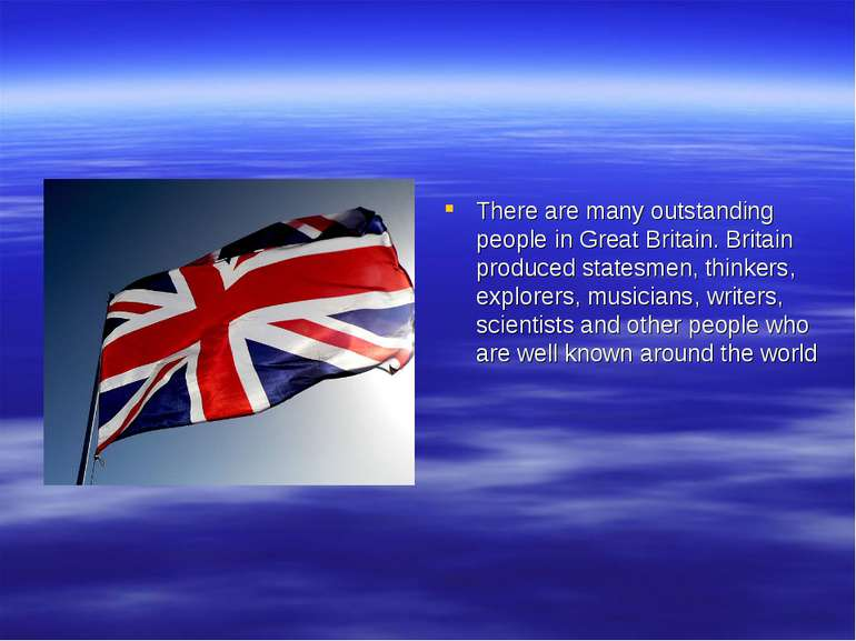 There are many outstanding people in Great Britain. Britain produced statesme...
