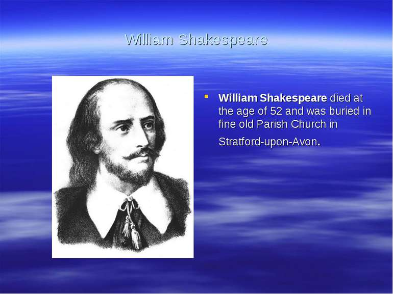 William Shakespeare William Shakespeare died at the age of 52 and was buried ...
