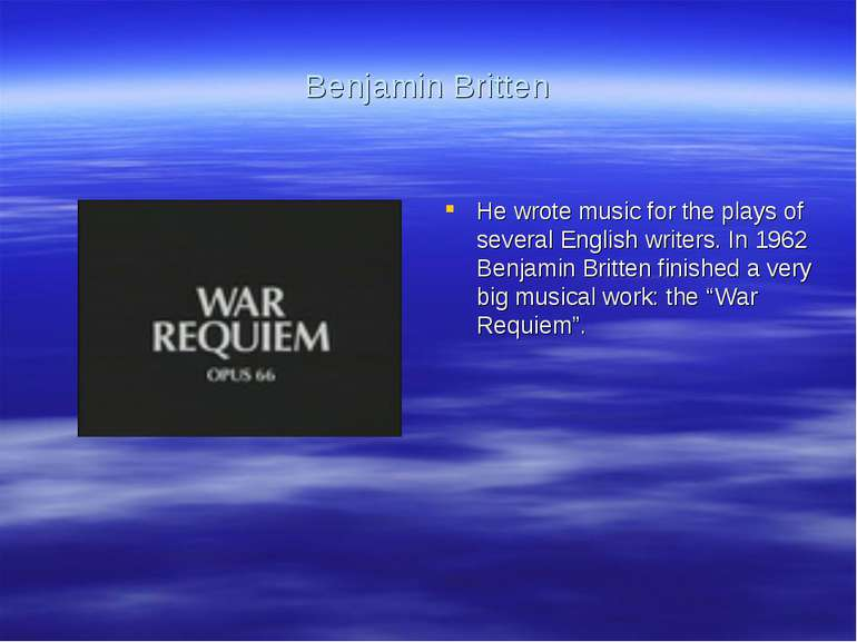 Benjamin Britten He wrote music for the plays of several English writers. In ...