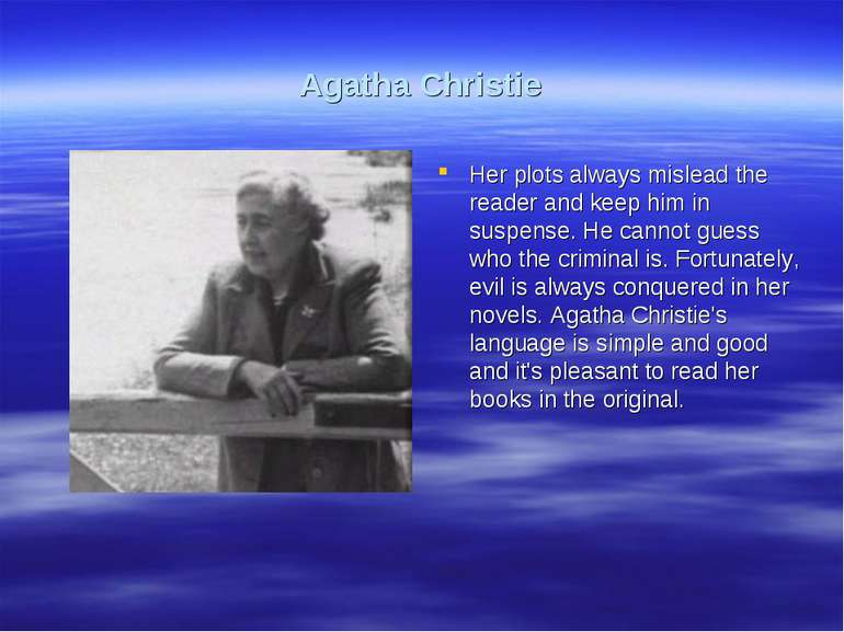Agatha Christie Her plots always mislead the reader and keep him in suspense....