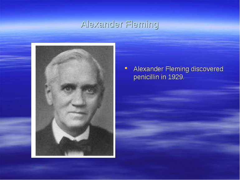 Alexander Fleming Alexander Fleming discovered penicillin in 1929.