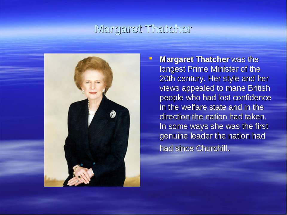 Margaret Thatcher Margaret Thatcher was the longest Prime Minister of the 20t...