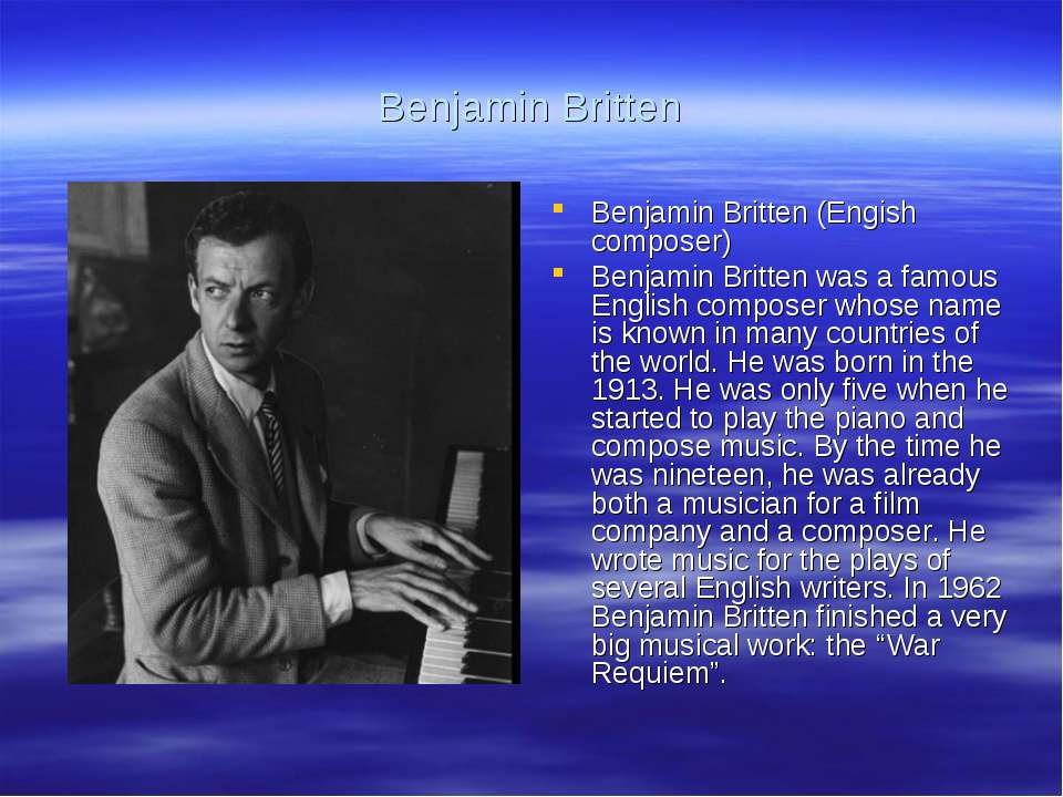 Benjamin Britten Benjamin Britten (Engish composer) Benjamin Britten was a fa...