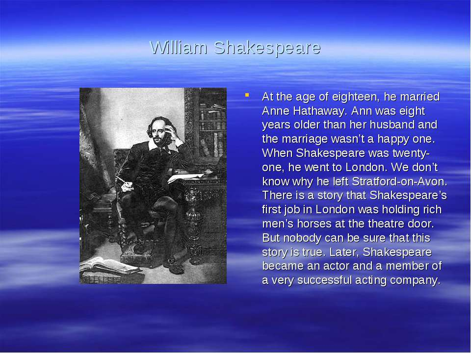 William Shakespeare At the age of eighteen, he married Anne Hathaway. Ann was...