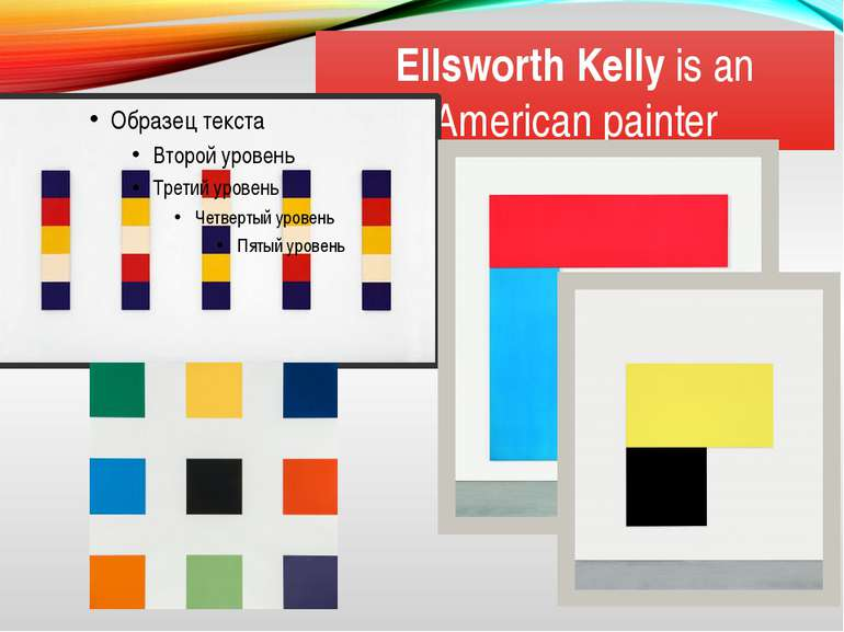 Ellsworth Kellyis an American painter