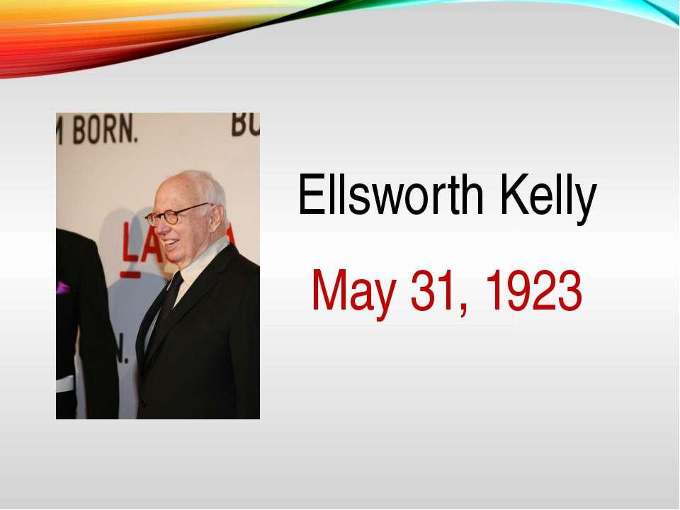 Ellsworth Kelly May 31, 1923