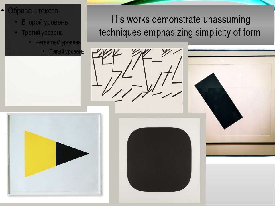His works demonstrate unassuming techniques emphasizing simplicity of form